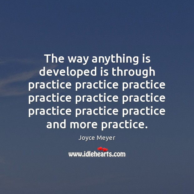 Image, The way anything is developed is through practice practice practice practice practice