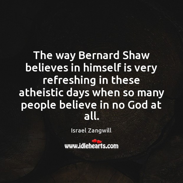 Image, The way Bernard Shaw believes in himself is very refreshing in these