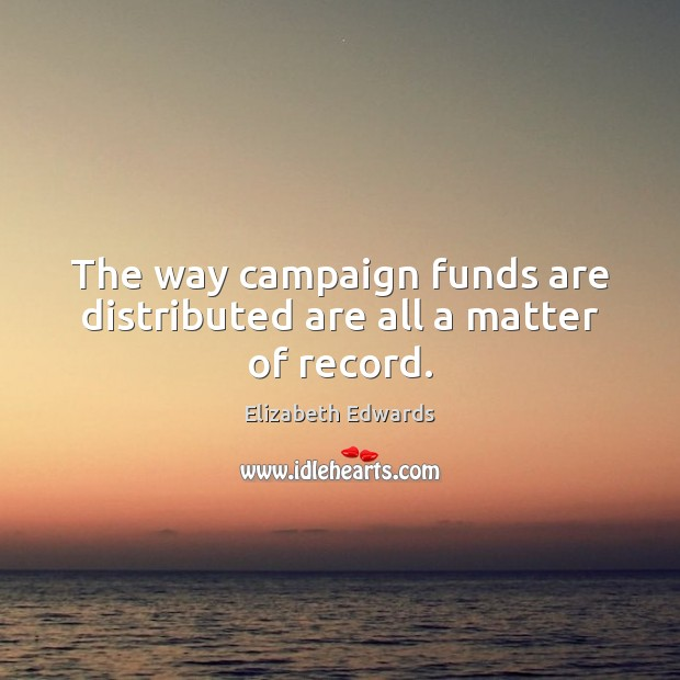 The way campaign funds are distributed are all a matter of record. Image
