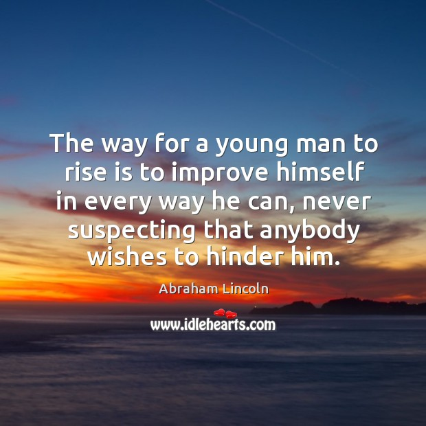 The way for a young man to rise is to improve himself in every way he can Image