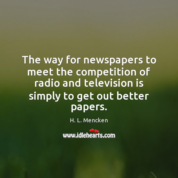 The way for newspapers to meet the competition of radio and television Television Quotes Image