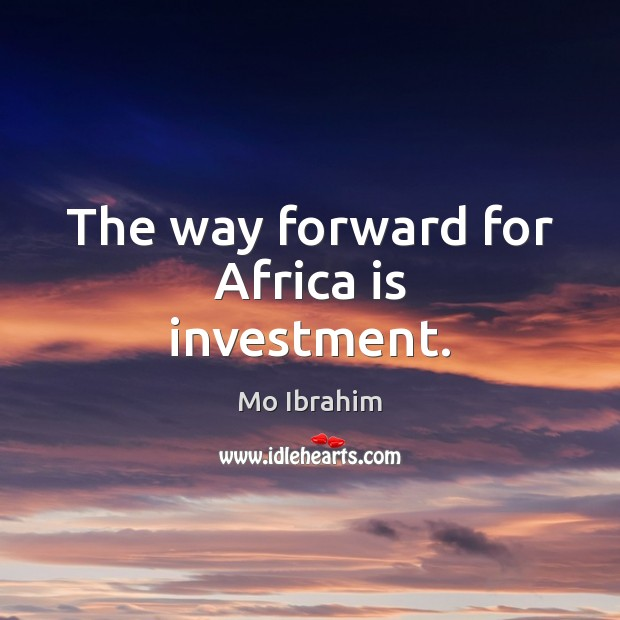 The way forward for Africa is investment. Image