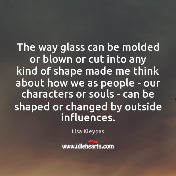 The way glass can be molded or blown or cut into any Image