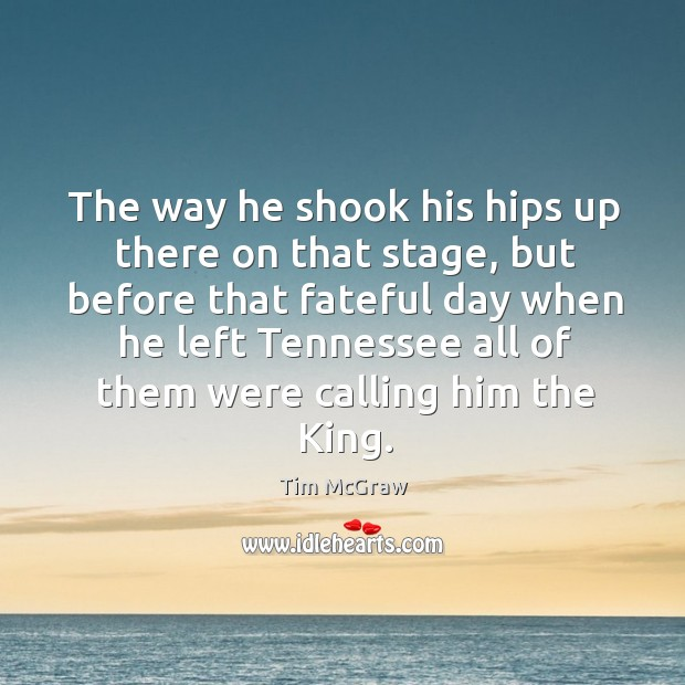 The way he shook his hips up there on that stage, but Tim McGraw Picture Quote