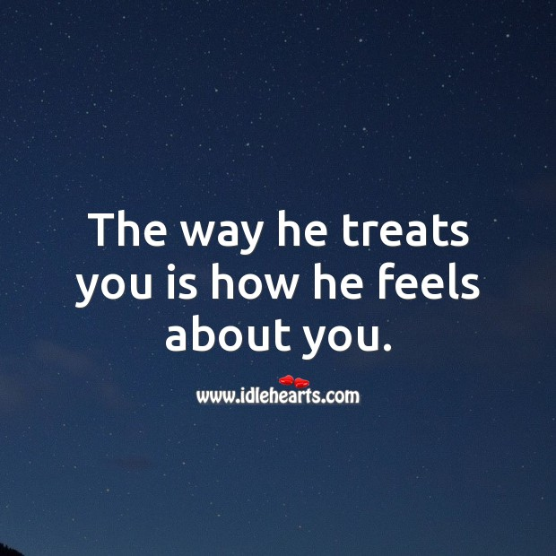 The way he treats you is how he feels about you. Love Hurts Quotes Image