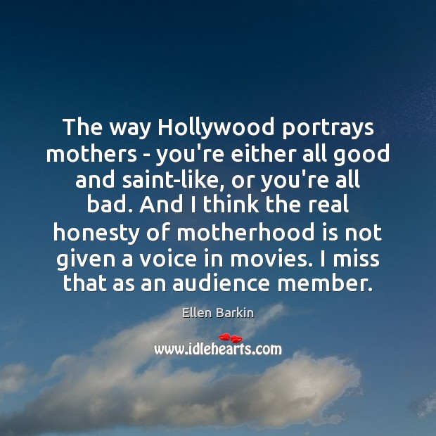 The way Hollywood portrays mothers – you're either all good and saint-like, Motherhood Quotes Image