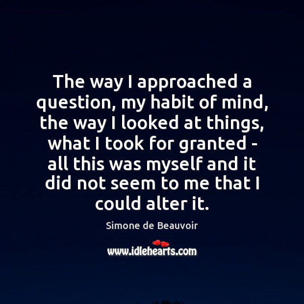 The way I approached a question, my habit of mind, the way Image