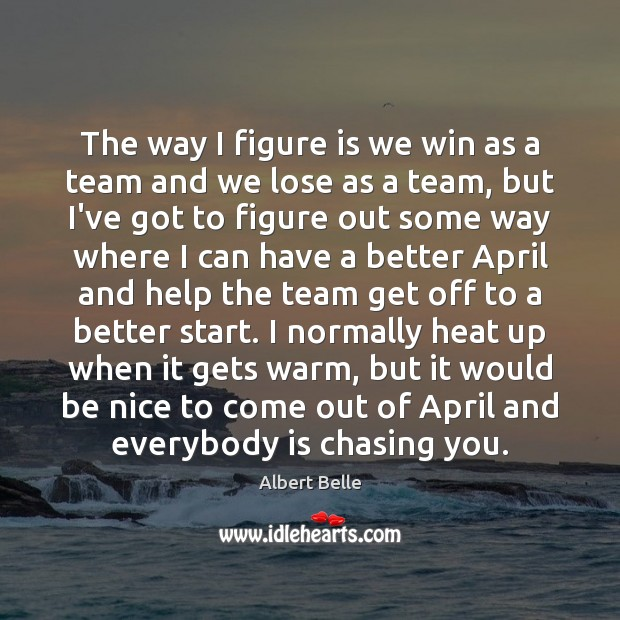 Image, The way I figure is we win as a team and we