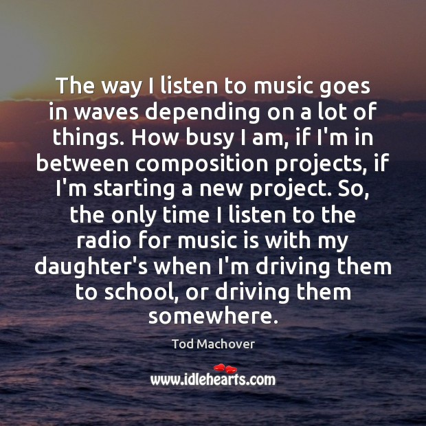 The way I listen to music goes in waves depending on a Tod Machover Picture Quote