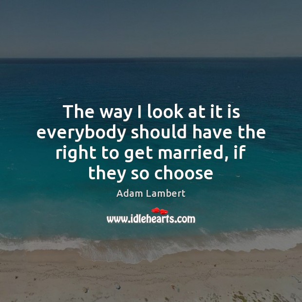 Image, The way I look at it is everybody should have the right to get married, if they so choose