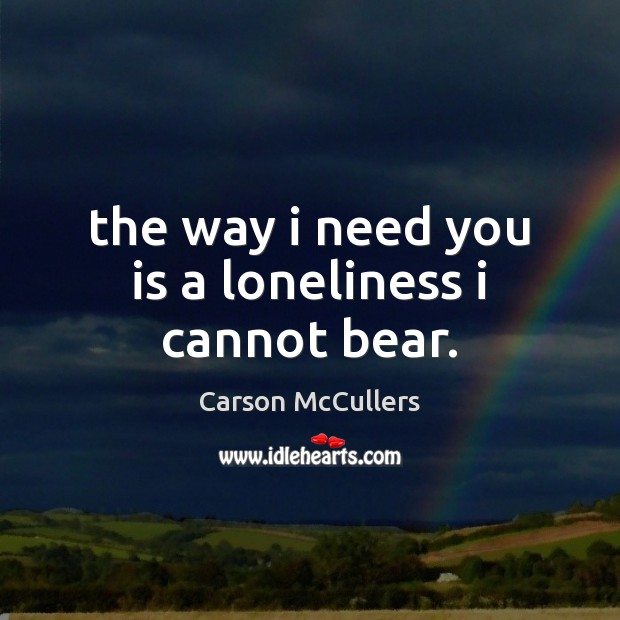 Image, The way i need you is a loneliness i cannot bear.