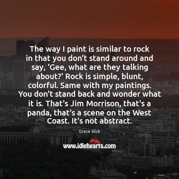 The way I paint is similar to rock in that you don't Grace Slick Picture Quote