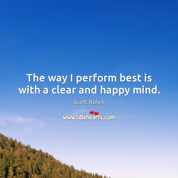 Image, The way I perform best is with a clear and happy mind.