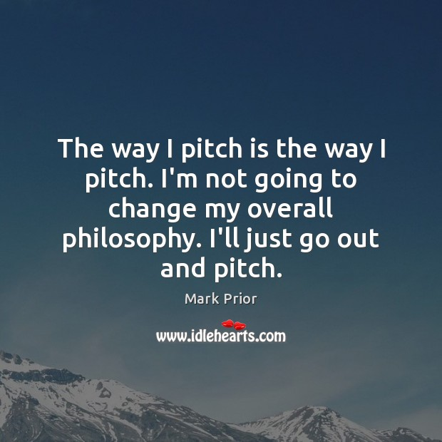 The way I pitch is the way I pitch. I'm not going Image