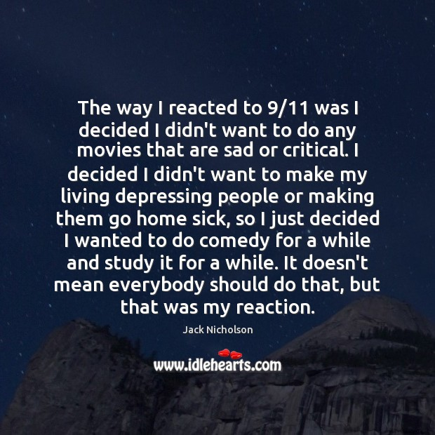 The way I reacted to 9/11 was I decided I didn't want to Jack Nicholson Picture Quote