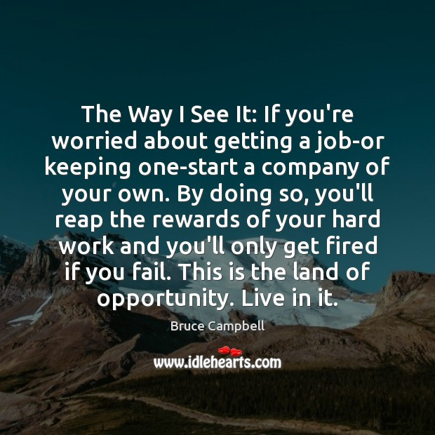 Bruce Campbell Picture Quote image saying: The Way I See It: If you're worried about getting a job-or