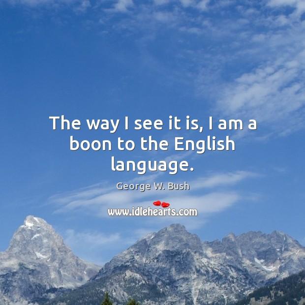Image, The way I see it is, I am a boon to the English language.
