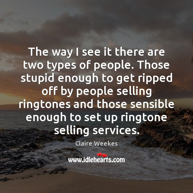 Image, The way I see it there are two types of people. Those