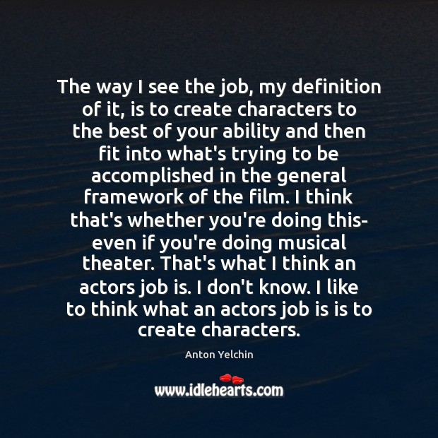 The way I see the job, my definition of it, is to Image