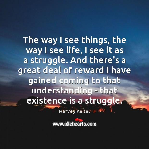 Image, The way I see things, the way I see life, I see