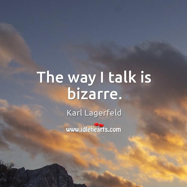 The way I talk is bizarre. Image