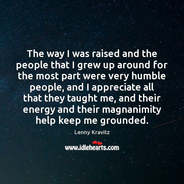 The way I was raised and the people that I grew up Lenny Kravitz Picture Quote
