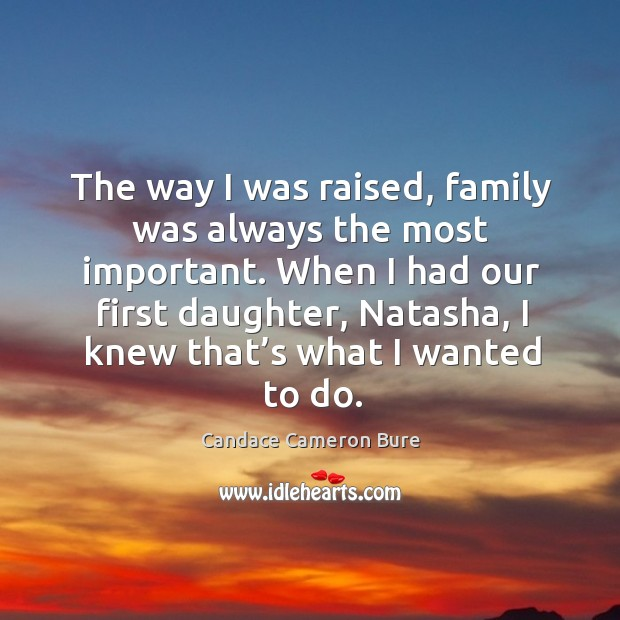 Image, The way I was raised, family was always the most important. When I had our first daughter, natasha