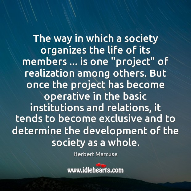 The way in which a society organizes the life of its members … Herbert Marcuse Picture Quote