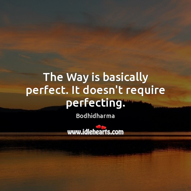 The Way is basically perfect. It doesn't require perfecting. Bodhidharma Picture Quote