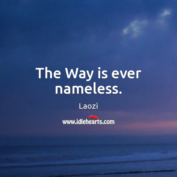 The Way is ever nameless. Image