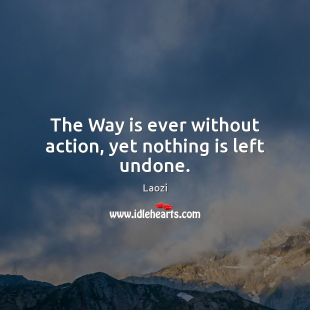 Image, The Way is ever without action, yet nothing is left undone.