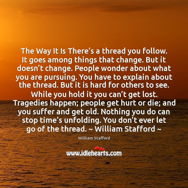 The Way It Is There's a thread you follow. It goes Don't Ever Let Quotes Image
