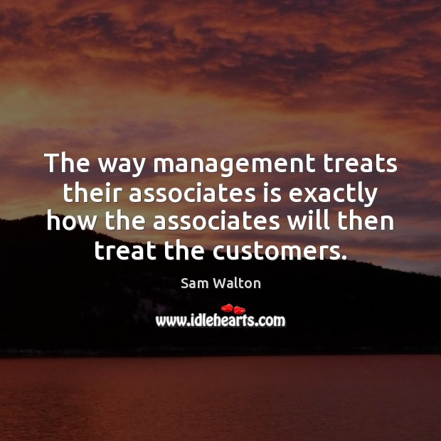 The way management treats their associates is exactly how the associates will Image