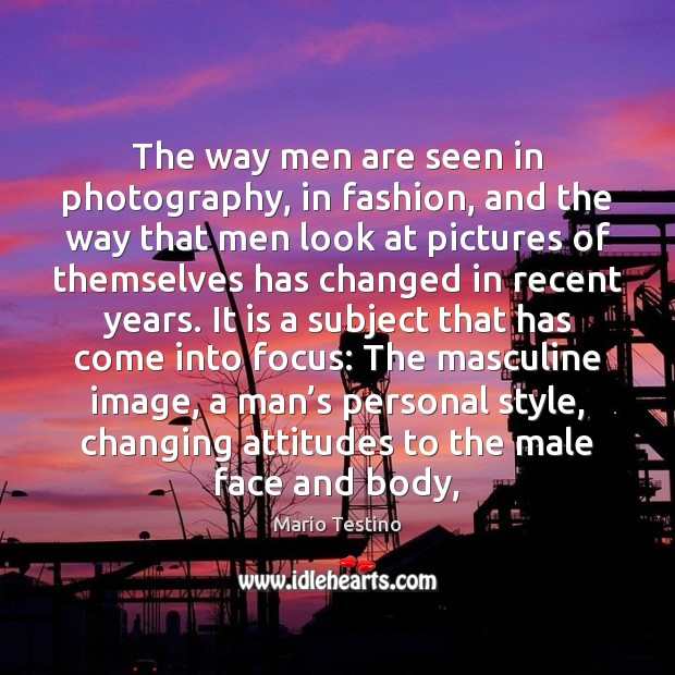 The way men are seen in photography, in fashion, and the way Mario Testino Picture Quote