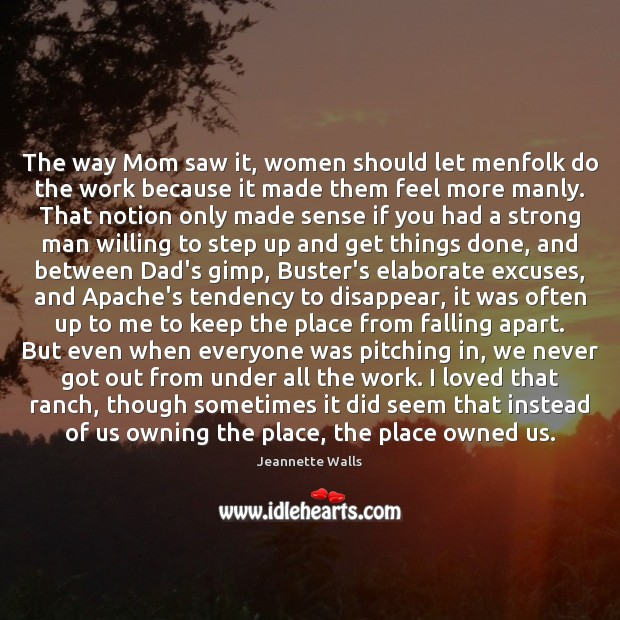 The way Mom saw it, women should let menfolk do the work Jeannette Walls Picture Quote