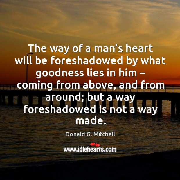The way of a man's heart will be foreshadowed by what goodness lies in him – coming from above Image