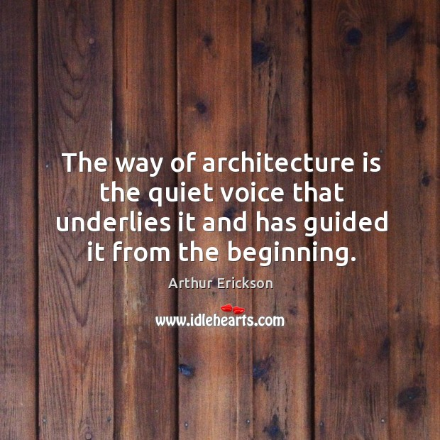 Image, The way of architecture is the quiet voice that underlies it and has guided it from the beginning.