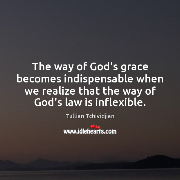 The way of God's grace becomes indispensable when we realize that the Image