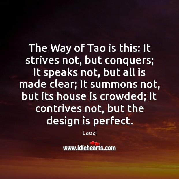 The Way of Tao is this: It strives not, but conquers; It Image