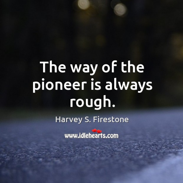 The way of the pioneer is always rough. Image