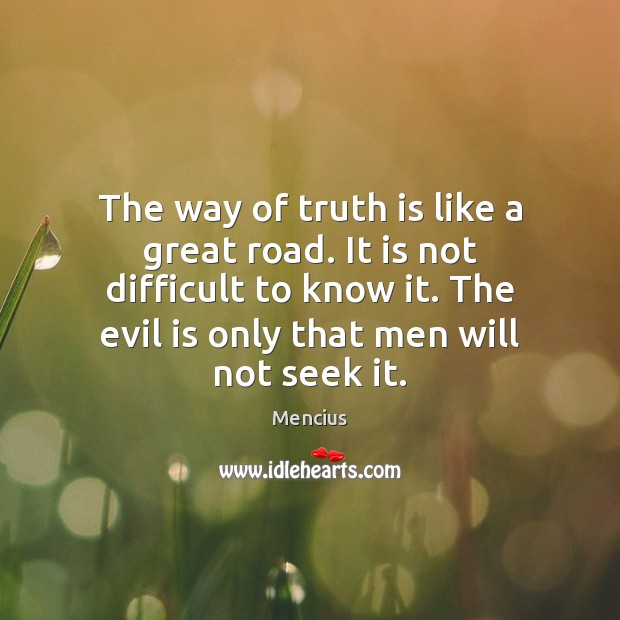The way of truth is like a great road. It is not Mencius Picture Quote
