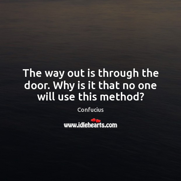 Image, The way out is through the door. Why is it that no one will use this method?