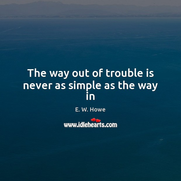 Image, The way out of trouble is never as simple as the way in