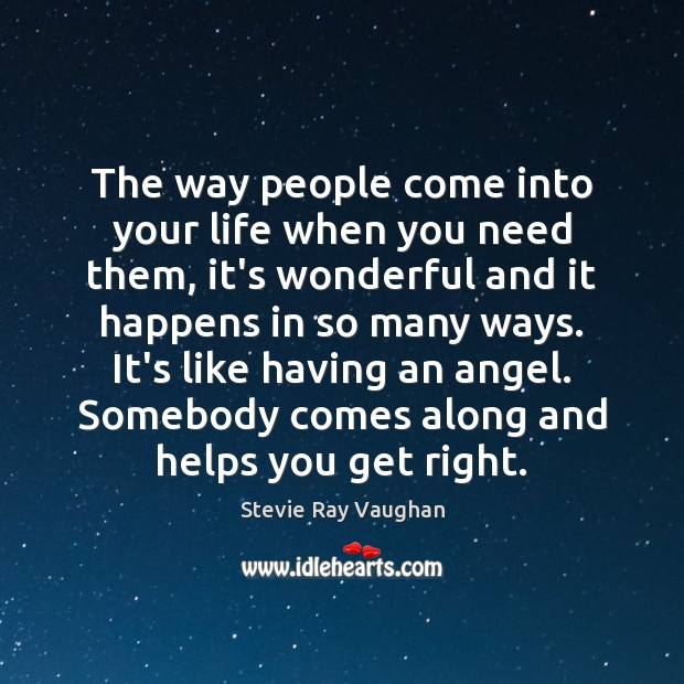 The way people come into your life when you need them, it's Image