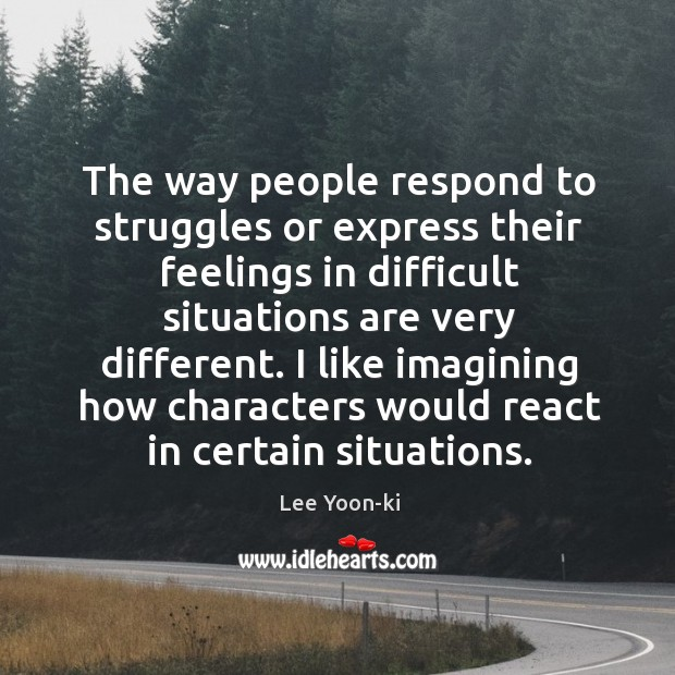 The way people respond to struggles or express their feelings in difficult Image