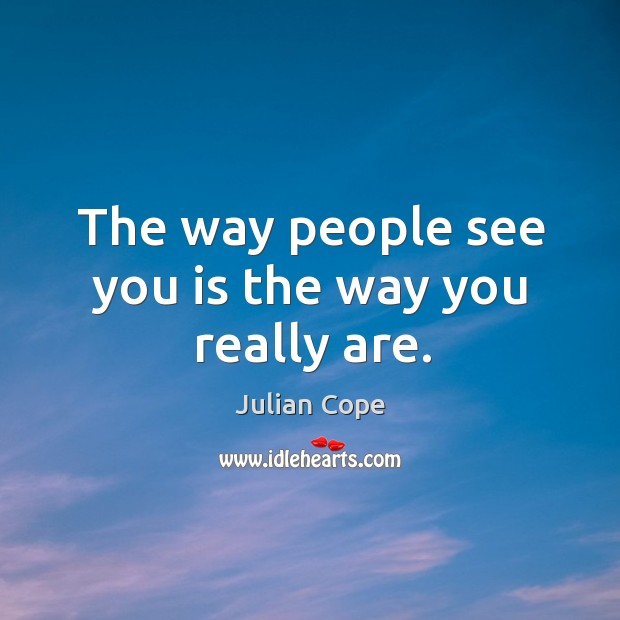 Image, The way people see you is the way you really are.