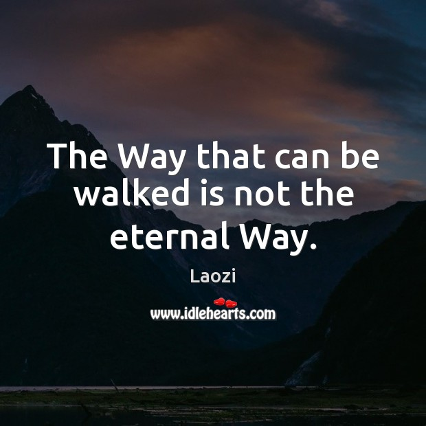The Way that can be walked is not the eternal Way. Laozi Picture Quote