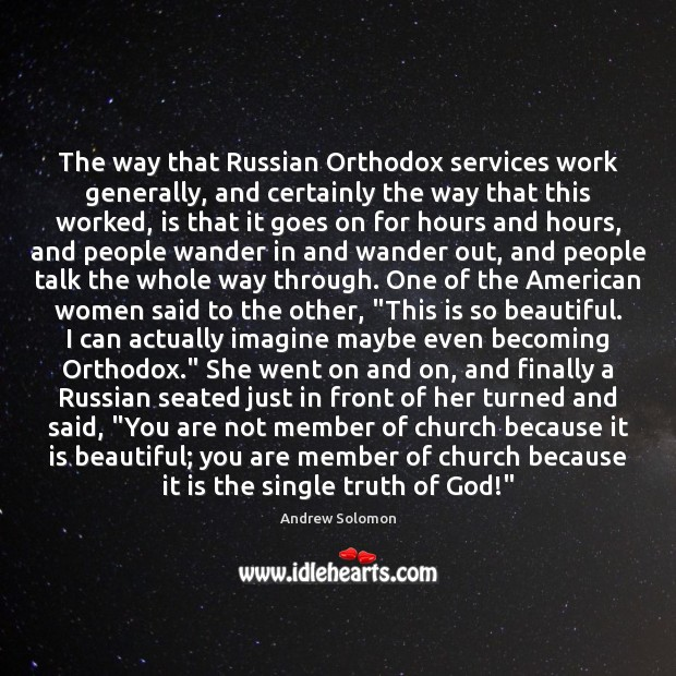 The way that Russian Orthodox services work generally, and certainly the way Image
