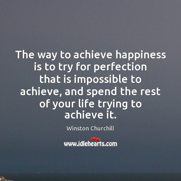 Image, The way to achieve happiness is to try for perfection that is