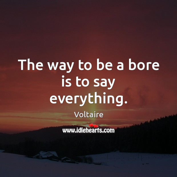 Image, The way to be a bore is to say everything.